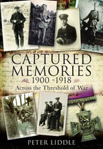 Captured Memories 1900-1918 : Across the Threshold of War - Peter Liddle