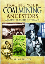 Tracing Your Coalmining Ancestors : A Guide for Family Historians - Brian Elliott