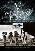 V Weapons Hunt : Defeating German Secret Weapons - Colonel Roy M. Stanley 11