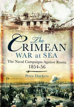 The Crimean War at Sea : The Naval Campaigns Against Russia 1854-56 - Peter Duckers