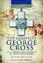 The Complete George Cross : A Full Chronological Record of All George Cross Holders - Kevin Brazier