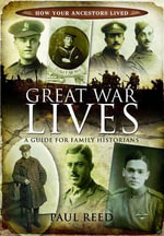 Great War Lives : A Guide for Family Historians - Paul Reed