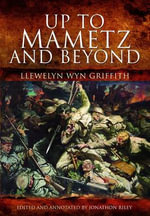 Up to Mametz - and Beyond - Llewelyn Wyn Griffith