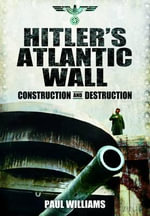 Hitler's Atlantic Wall: Normandy : Construction and Destruction - Paul Williams