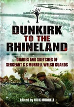 Dunkirk to the Rhineland : Diaries and Sketches of Sergeant Charles Murrell, Welsh Guards - C. N. Murrell