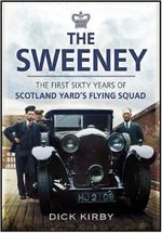 The Sweeney : The First Sixty Years of Scotland Yard's Flying Squad - Dick Kirby