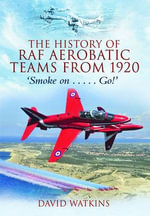 The History of RAF Aerobatic Teams from 1920 : Smoke on ... Go! - David Watkins