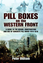 Pillboxes on the Western Front : Guide to the Design, Construction and Use of Concrete Pillboxes, 1914-18 - Peter Oldham