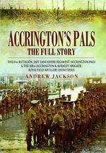 Accrington's Pals: the Full Story : The 11th Battalion, East Lancashire Regiment (Accrington Pals) and the 158th (Accrington and Burnley) Brigade, Royal Field Artillery (Howitzers) - Andrew Jackson