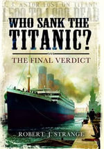 Who Sank the Titanic? : The Final Verdict - Robert J. Strange