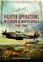 Fighter Operations in Europe and North Africa 1939-1945 - David Wragg