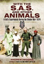 With the SAS and Other Animals : A Vet's Experiences During the Dhofar War 1974 - Andrew Higgins