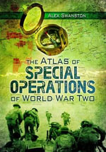 The Atlas of Special Operations of World War Two - Alexander Swanston