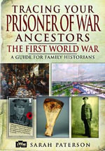 Tracing Your Prisoner of War Ancestors : The First World War - Sarah Paterson