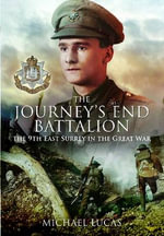 The Journey's End Battalion : The 9th East Surrey in the Great War - Michael Lucas