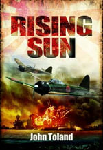 Rising Sun : The Decline and Fall of the Japanese Empire 1936-1945 - John Toland