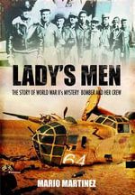 Lady's Men : The Story of World War II's Mystery Bomber and Her Crew - Mario Martinez