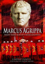 Marcus Agrippa : Right-Hand Man of Caesar Augustus - Lindsay Powell