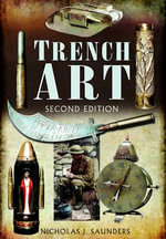 Trench Art : A Brief History & Guide, 1914-1939 - Nicholas J. Saunders