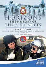 Horizons : The History of the Air Cadets - Wing Commander H. R. 'Ray' Kidd