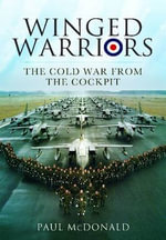 Winged Warriors : The Cold War from the Cockpit - Thomas Paul McDonald