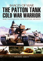 The Patton Tank : Cold War Warrior - Michael Green