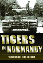 Tigers in Normandy - Wolfgang Schneider