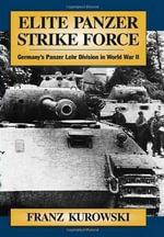 Elite Panzer Strike Force : Germany's Panzer Lehr Division in World War II - Franz Kurowski