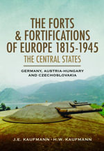 The Forts and Fortifications of Europe 1815-1945 - The Central States : Germany, Austria-Hungary and Czechoslovakia - J. E. Kaufmann
