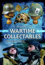 A Guide to Wartime Collectables - Arthur Ward