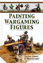Painting Wargaming Figures - Javier Gomez Valero