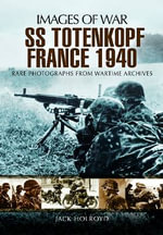 SS-Totenkopf France 1940 : Images of War - Jack Holroyd