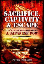 Sacrifice, Captivity and Escape : The Remarkable Memoirs of a Japanese POW - Peter Jackson