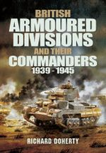 British Armoured Divisions and Their Commanders, 1939-1945 : Marius, Sulla and the First Civil War - Richard Doherty