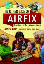 The Other Side of Airfix : 60 Years of Toys, Games and Crafts - Arthur Ward