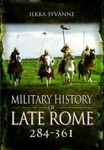 Military History of Late Rome 284-361 : Volume 1 - Ilkka Syvanne
