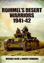 Rommel's Desert Warriors 1941-42 : Images of War - Michael Olive