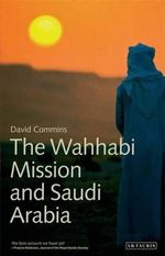 The Wahhabi Mission and Saudi Arabia - David Dean Commins
