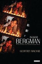 Ingmar Bergman : The Life and Films of the Last Great European Director - Geoffrey Macnab