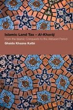 Islamic Land Tax - Al-Kharaj : From the Islamic Conquests to the Abbasid Period - Ghaida Khazna Katbi