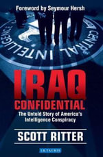 Iraq Confidential : The Untold Story of America's Intelligence Conspiracy - Scott Ritter