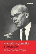 Wladyslaw Gomulka : A Biography - Anita Prazmowska