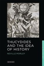 Thucydides and the Idea of History : New Directions in Classics Series - Neville Morley