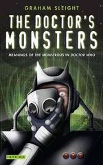 The Doctor's Monsters : Meanings of the Monstrous in