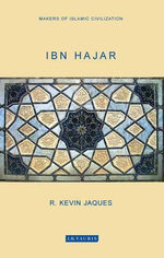Ibn Hajar : Makers of Islamic Civilization - R. Kevin Jaques