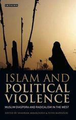 Islam and Political Violence : Muslim Diaspora and Radicalism in the West - Shahram Akbarzadeh