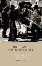 Riots and Public Disorder : Law Enforcement, Policy and Civil Society - John Owen