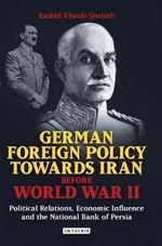 German Foreign Policy Towards Iran Before World War II : Political Relations, Economic Influence and the National Bank of Persia - Rashid Khatib-Shahidi
