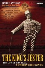 The King's Jester : The Life of Dan Leno, Victorian Comic Genius - Barry Anthony