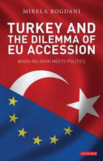 Turkey and the Dilemma of EU Accession : When Religion Meets Politics - Mirela Bogdani